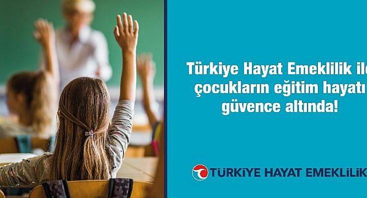 Türkiye Hayat Emeklilik ile çocukların eğitim hayatı güvence altında